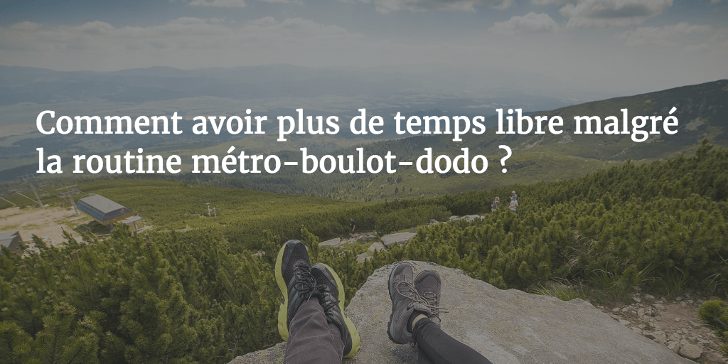 Comment avoir plus de temps libre quand on travaille 40h for Comment obtenir des plans